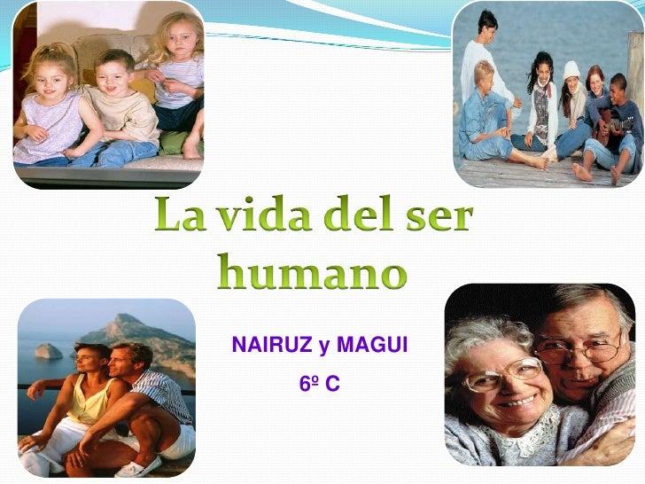 La vida del ser humano<br />NAIRUZ y MAGUI<br />6º C<br />