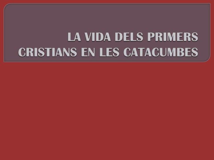 LA VIDA DELS PRIMERS CRISTIANS EN LES CATACUMBES<br />