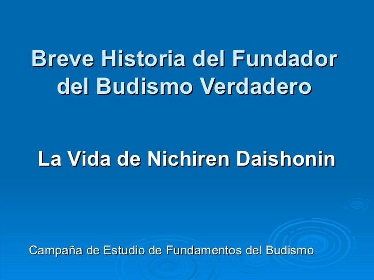 Breve Historia del Fundador del Budismo Verdadero La Vida de Nichiren Daishonin   Campaña de Estudio de Fundamentos del Bu...