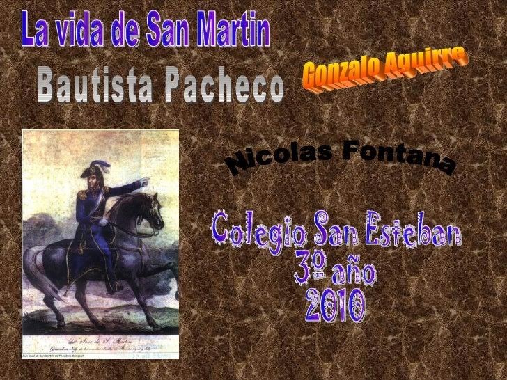 La vida de San Martin Gonzalo Aguirre Bautista Pacheco Nicolas Fontana Colegio San Esteban 3º año 2010