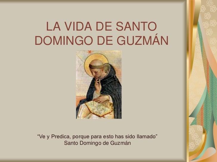 """LA VIDA DE SANTODOMINGO DE GUZMÁN""""Ve y Predica, porque para esto has sido llamado""""           Santo Domingo de Guzmán"""