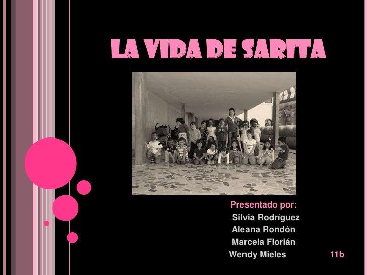 LA VIDA DE SARITA<br />Presentado por:<br />  Silvia Rodríguez<br />Aleana Rondón<br />Marcela Florián<br />              ...