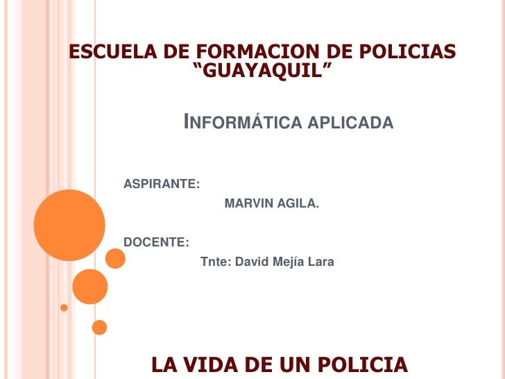 """ESCUELA DE FORMACION DE POLICIAS """"GUAYAQUIL""""<br />Informática aplicada<br />ASPIRANTE: <br />  MARVIN AGILA.<br />DOCENT..."""