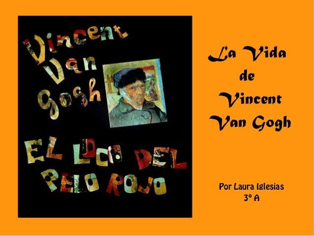 La VidadeVincentVan GoghPor Laura Iglesias3º A