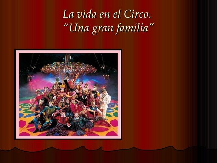 """La vida en el Circo.""""Una gran familia"""""""