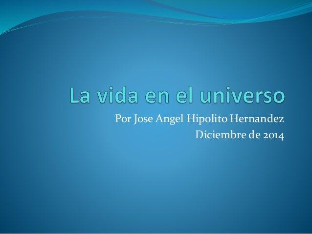Por Jose Angel Hipolito Hernandez  Diciembre de 2014