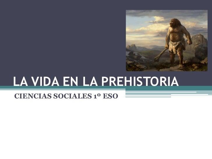 LA VIDA EN LA PREHISTORIACIENCIAS SOCIALES 1º ESO