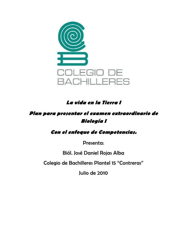 La vida en la Tierra I<br />Plan para presentar el examen extraordinario de Biología I<br />Con el enfoque de Competencias...