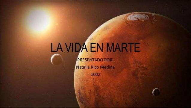 PRESENTADO POR: Natalia Rico Medina 1002 LA VIDA EN MARTE