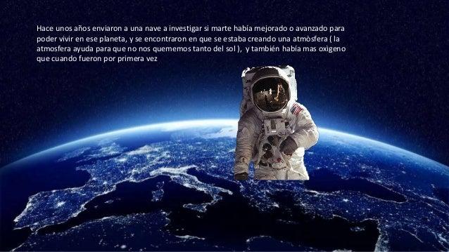 Hace unos años enviaron a una nave a investigar si marte había mejorado o avanzado para poder vivir en ese planeta, y se e...