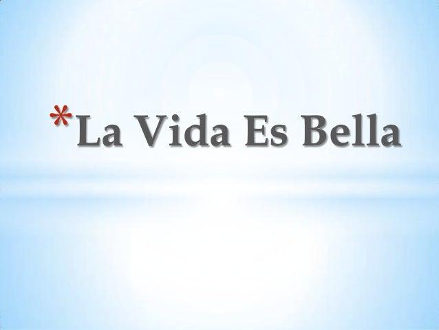 *La Vida Es Bella