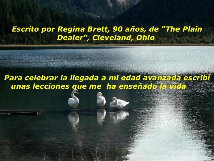 """Escrito por Regina Brett, 90 años, de """"The Plain Dealer"""", Cleveland, Ohio  . Para celebrar la llegada a mi edad ..."""