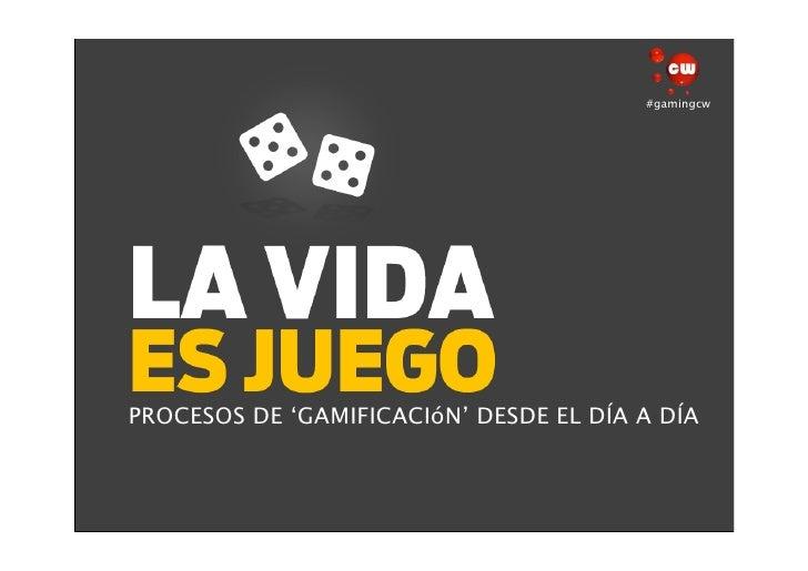 #gamingcwPROCESOS DE 'GAMIFICACIóN' DESDE EL DÍA A DÍA