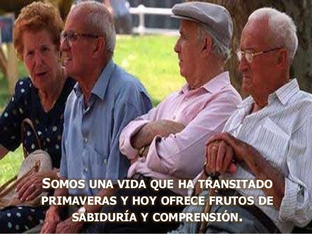 SOMOS UNA VIDA QUE HA TRANSITADO PRIMAVERAS Y HOY OFRECE FRUTOS DE SABIDURÍA Y COMPRENSIÓN.
