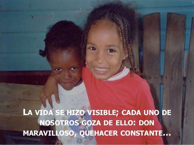 LA VIDA SE HIZO VISIBLE; CADA UNO DE NOSOTROS GOZA DE ELLO: DON MARAVILLOSO, QUEHACER CONSTANTE…