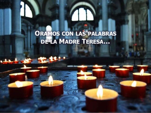 ORAMOS CON LAS PALABRAS DE LA MADRE TERESA…