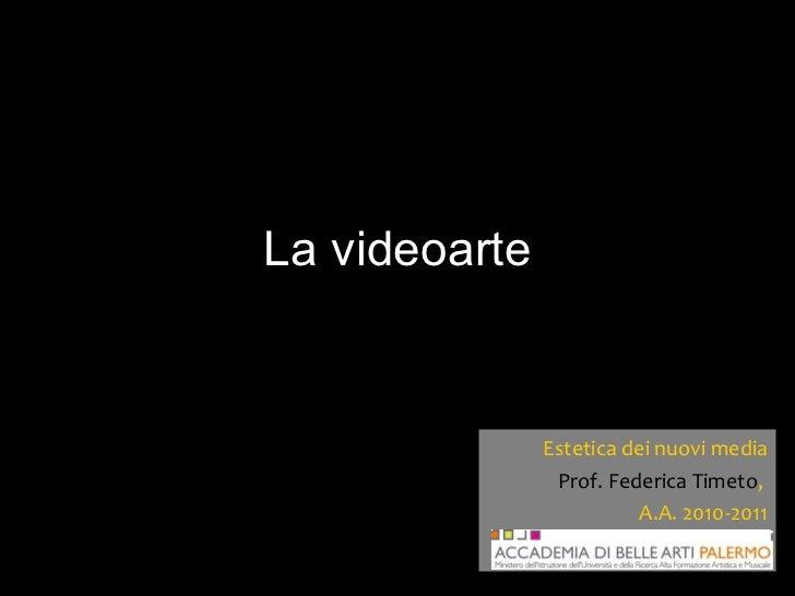 La videoarte Estetica dei nuovi media Prof. Federica Timeto ,  A.A. 2010-2011