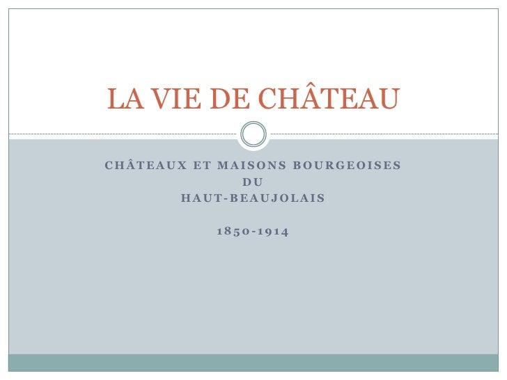Châteaux et maisons bourgeoiseS<br />Du<br />haut-BEAUJOLAIS<br />1850-1914<br />LA VIE DE CHÂTEAU<br />