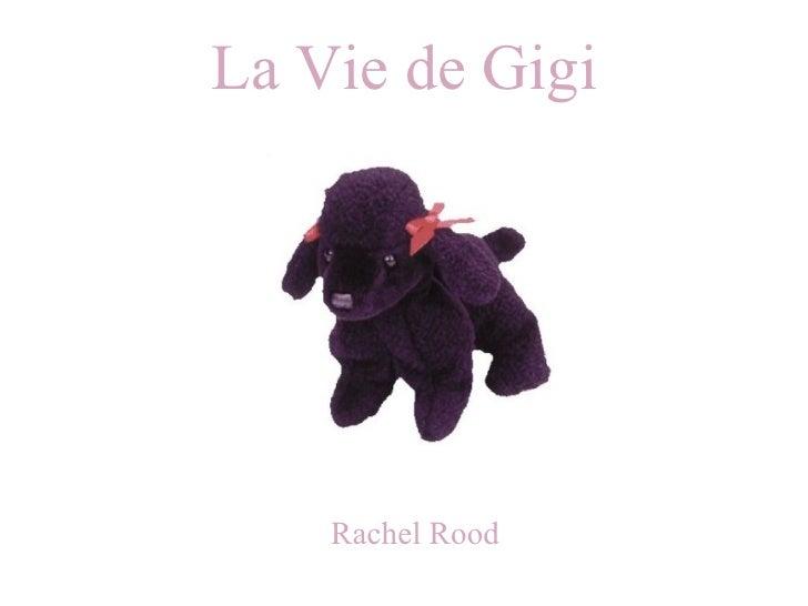 La Vie de Gigi  Rachel Rood