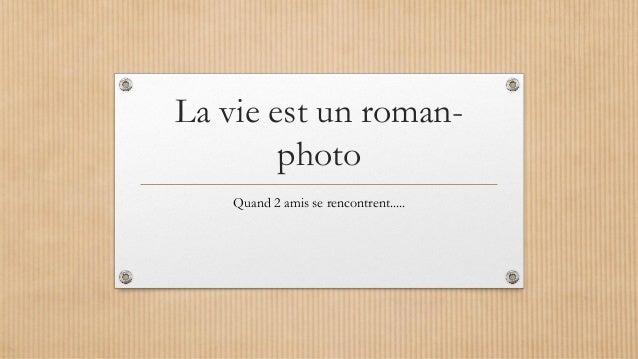 La vie est un roman- photo Quand 2 amis se rencontrent.....