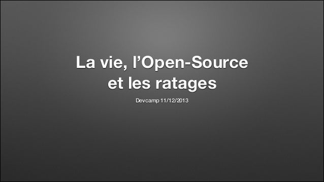 La vie, l'Open-Source et les ratages Devcamp 11/12/2013