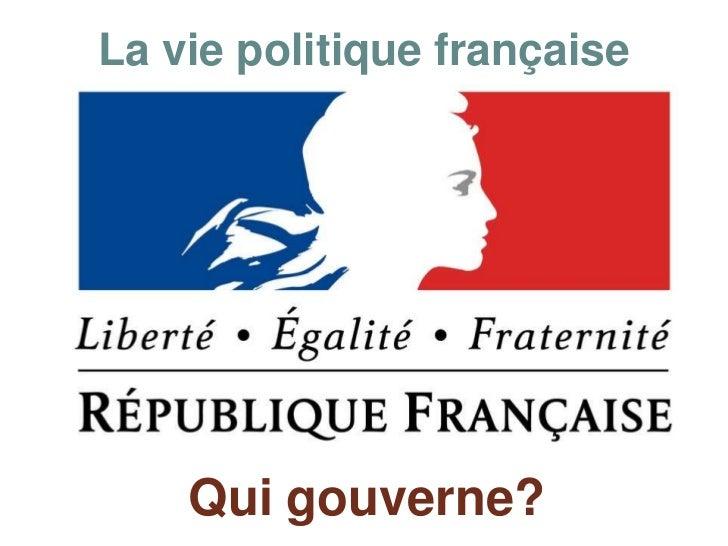 La viepolitiquefrançaise<br />Quigouverne?<br />