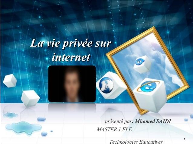 LLaa vviiee pprriivvééee ssuurr  iinntteerrnneett  présenté par: Mhamed SAIDI  MASTER 1 FLE  Technologies Educatives 1