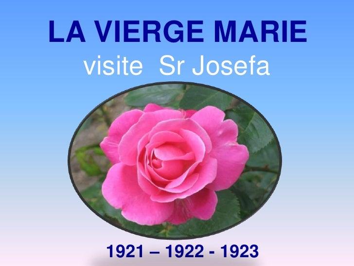 LA VIERGE MARIE<br />visite  Sr Josefa<br />1921 – 1922 - 1923<br />