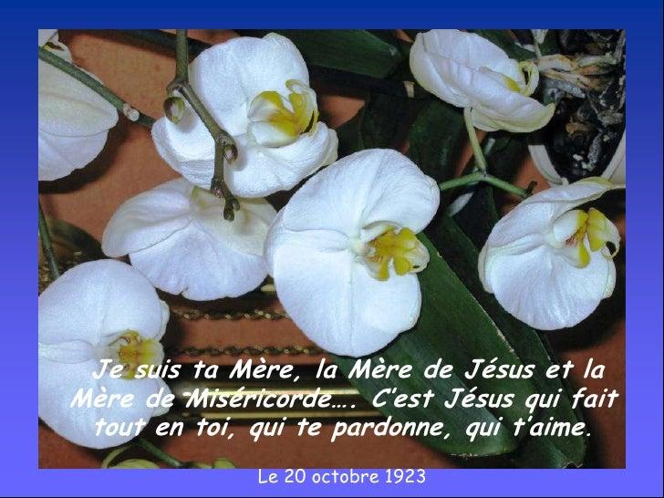 Je suis ta Mère, la Mère de Jésus et la Mère de Miséricorde…. C'est Jésus qui fait tout en toi, qui te pardonne, qui t'ai...