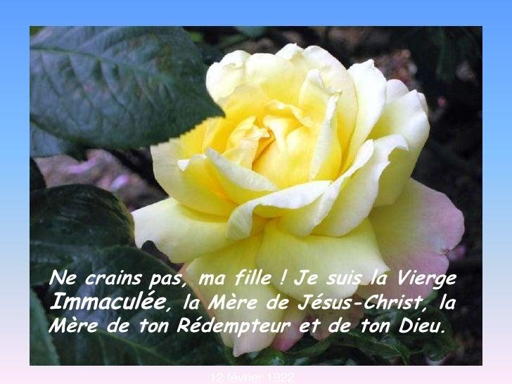 Ne crains pas, ma fille! Je suis la Vierge Immaculée, la Mère de Jésus-Christ, la Mère de ton Rédempteur et de ton Dieu....