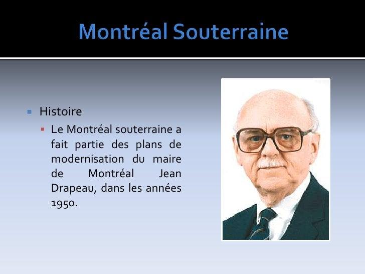 MontréalSouterraine<br />Histoire<br />LeMontréal souterrainea fait partie des plans de modernisation du maire deMontré...