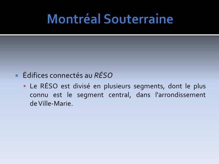 MontréalSouterraine<br />ÉdificesconnectésauRÉSO<br />Le RÉSO est divisé en plusieurs segments, dont le plus connu est le...