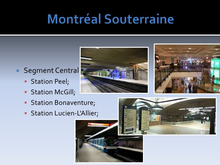 MontréalSouterraine<br />Segment Central<br />StationPeel;<br />StationMcGill;<br />StationBonaventure;<br />StationLucien...