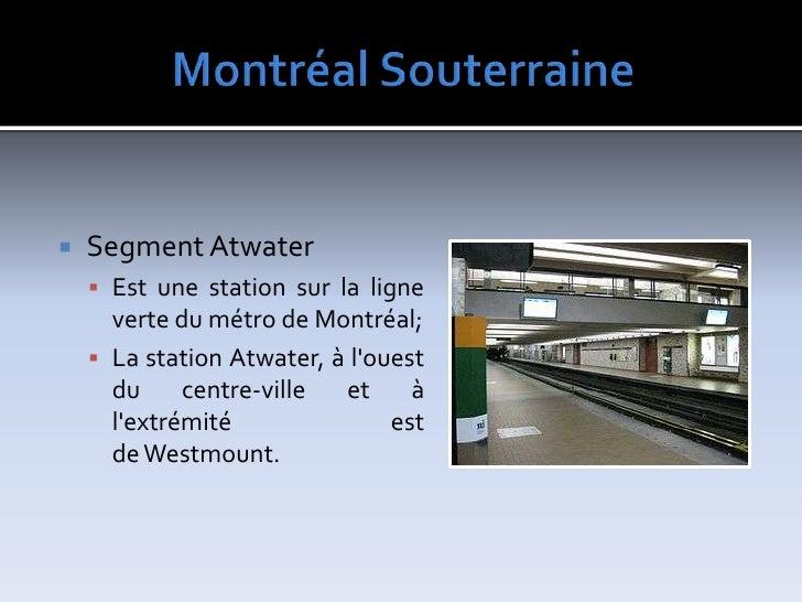 MontréalSouterraine<br />SegmentAtwater<br />Est une station sur laligne vertedumétrodeMontréal;<br />La station Atw...