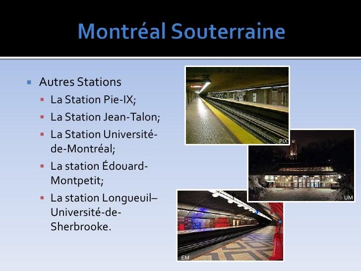 MontréalSouterraine<br />AutresStations<br />LaStation Pie-IX;<br />LaStationJean-Talon;<br />LaStationUniversité-de-Mo...