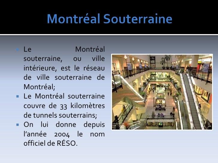 MontréalSouterraine<br />Le Montréal souterraine, ou ville intérieure, est le réseau de ville souterraine de Montréal;<br ...