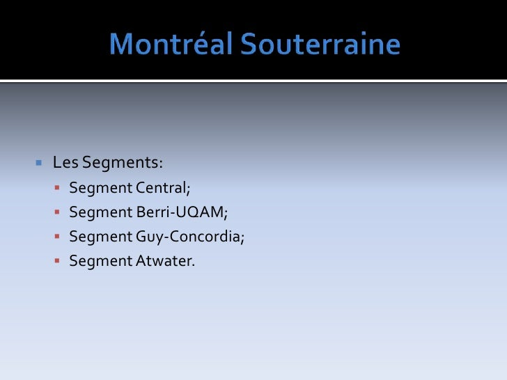 MontréalSouterraine<br />LesSegments:<br />Segment Central;<br />SegmentBerri-UQAM;<br />SegmentGuy-Concordia;<br />Segmen...