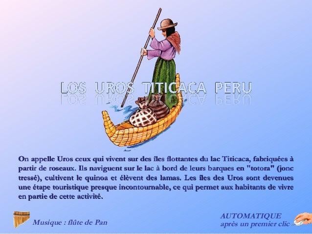 On appelle Uros ceux qui vivent sur des îles flottantes du lac Titicaca, fabriquées àpartir de roseaux. Ils naviguent sur ...