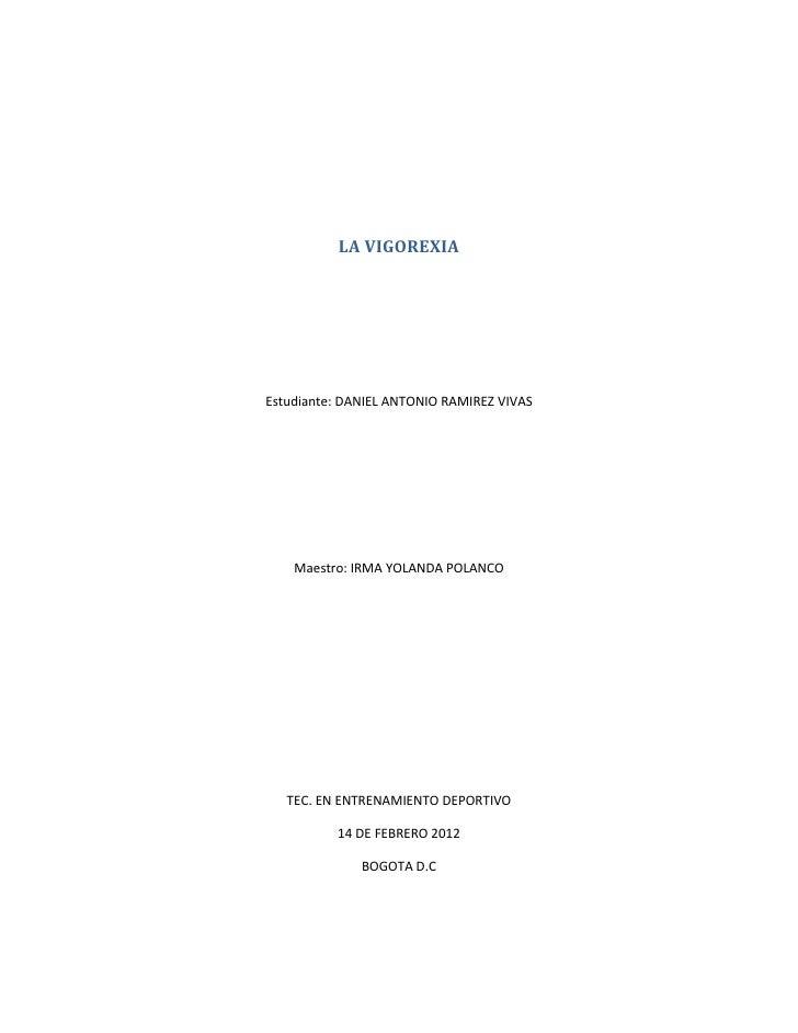 LA VIGOREXIAEstudiante: DANIEL ANTONIO RAMIREZ VIVAS    Maestro: IRMA YOLANDA POLANCO   TEC. EN ENTRENAMIENTO DEPORTIVO   ...