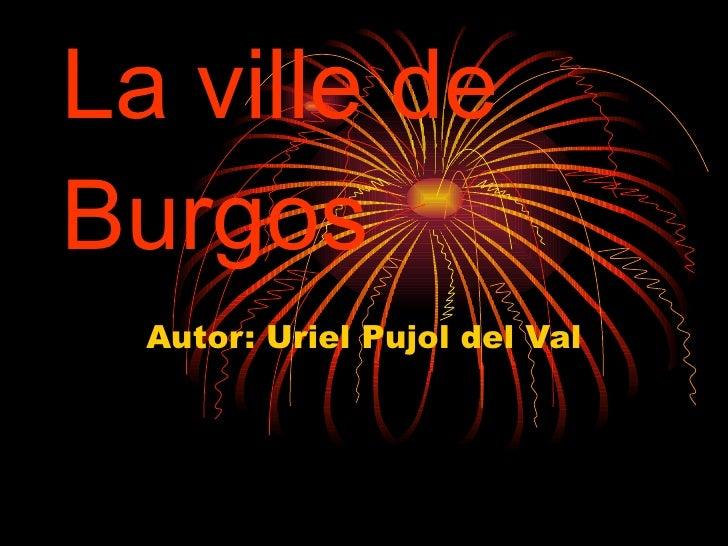 La ville de Burgos Au t or: Uriel Pujol del Val