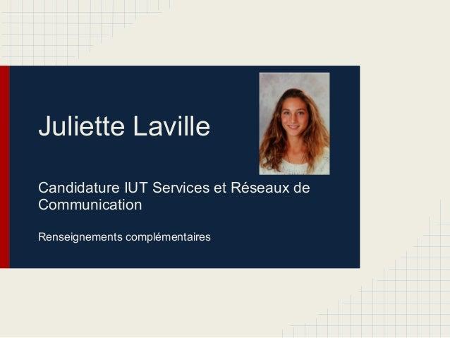Juliette LavilleCandidature IUT Services et Réseaux deCommunicationRenseignements complémentaires