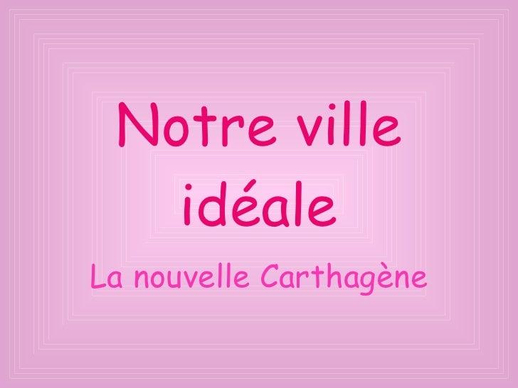 Notre ville idéale La nouvelle Carthagène