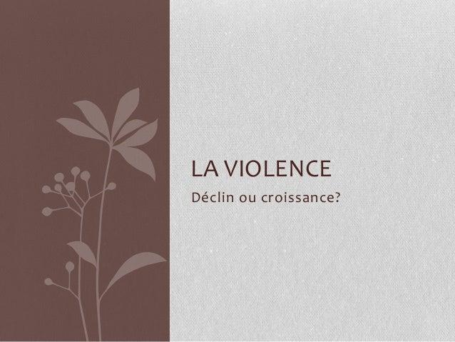 LA VIOLENCE Déclin ou croissance?