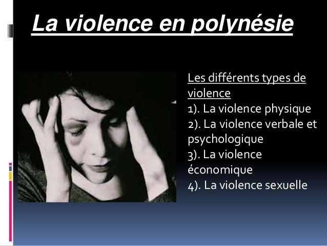 La violence en polynésieLes différents types deviolence1). La violence physique2). La violence verbale etpsychologique3). ...