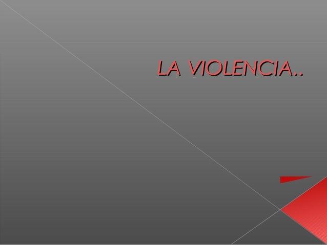 LA VIOLENCIA..LA VIOLENCIA..