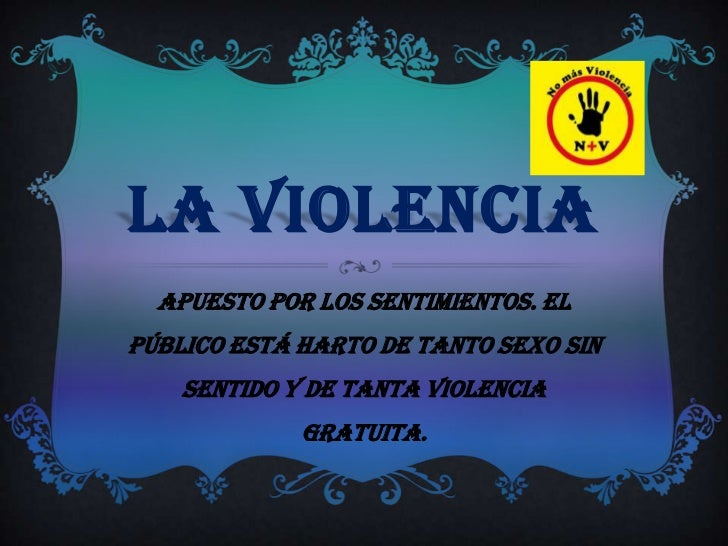 LA VIOLENCIA<br />Apuesto por los sentimientos. El público está harto de tanto sexo sin sentido y de tanta violencia gratu...