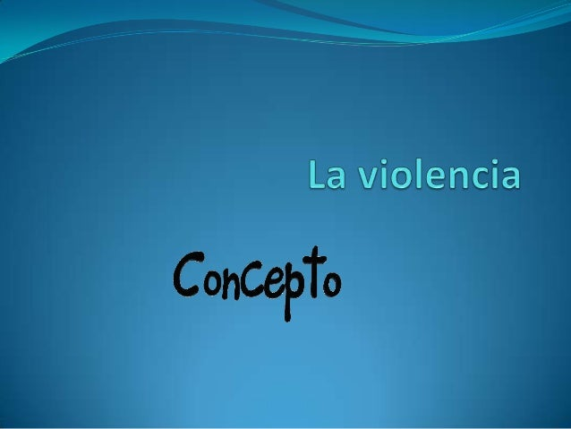 La violencia  La violencia es hoy un componente cotidiano en nuestras vidas. Es una manifestación que ocurre en todos los...