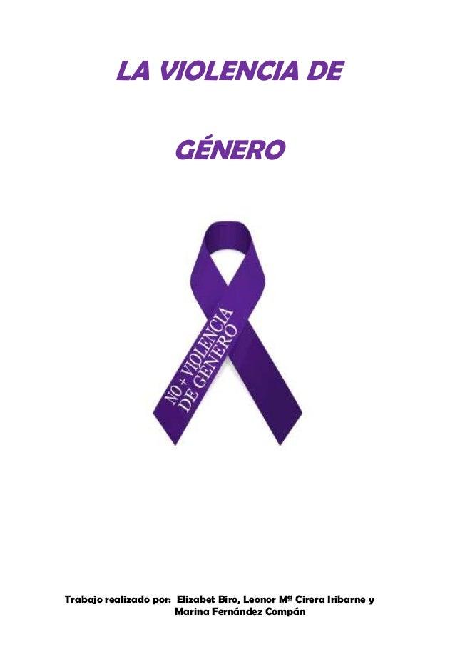 LA VIOLENCIA DE                      GÉNEROTrabajo realizado por: Elizabet Biro, Leonor Mª Cirera Iribarne y              ...