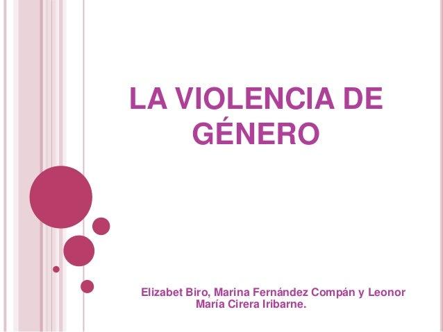 LA VIOLENCIA DE    GÉNEROElizabet Biro, Marina Fernández Compán y Leonor           María Cirera Iribarne.