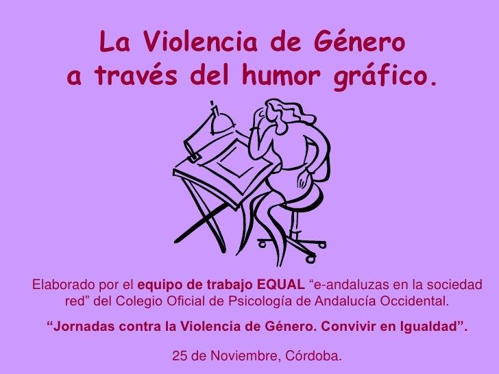 """La Violencia de Género     a través del humor gráfico.Elaborado por el equipo de trabajo EQUAL """"e-andaluzas en la sociedad..."""